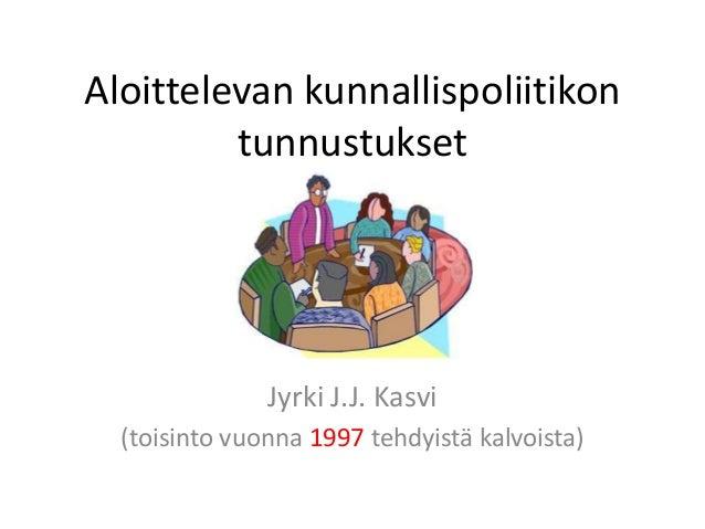 Aloittelevan kunnallispoliitikon         tunnustukset               Jyrki J.J. Kasvi  (toisinto vuonna 1997 tehdyistä kalv...