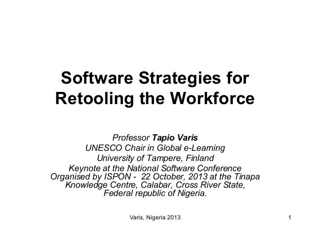 Software Strategies for Retooling the Workforce Professor Tapio Varis UNESCO Chair in Global e-Learning University of Tamp...