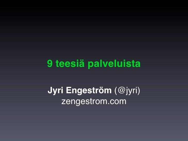 9 teesiä palveluista  Jyri Engeström (@jyri)    zengestrom.com