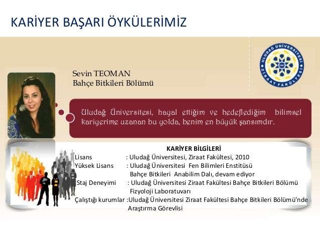 KARİYER BAŞARI ÖYKÜLERİMİZ         Sevin TEOMAN         Bahçe Bitkileri Bölümü           Uludağ Üniversitesi, hayal ettiği...