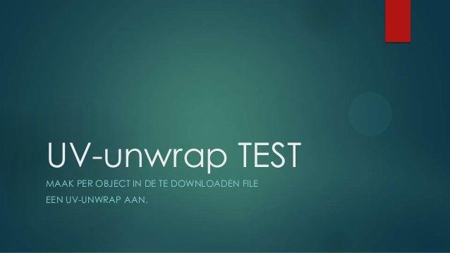 UV-unwrap TESTMAAK PER OBJECT IN DE TE DOWNLOADEN FILEEEN UV-UNWRAP AAN.