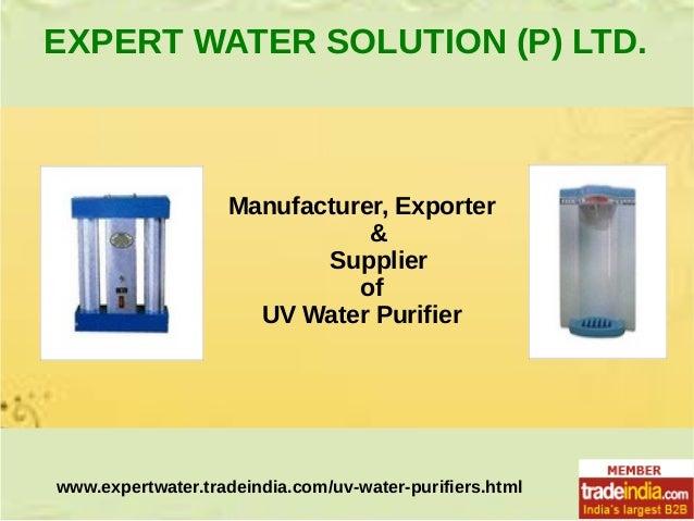 EXPERT WATER SOLUTION (P) LTD.  Manufacturer, Exporter & Supplier of UV Water Purifier  www.expertwater.tradeindia.com/uv-...
