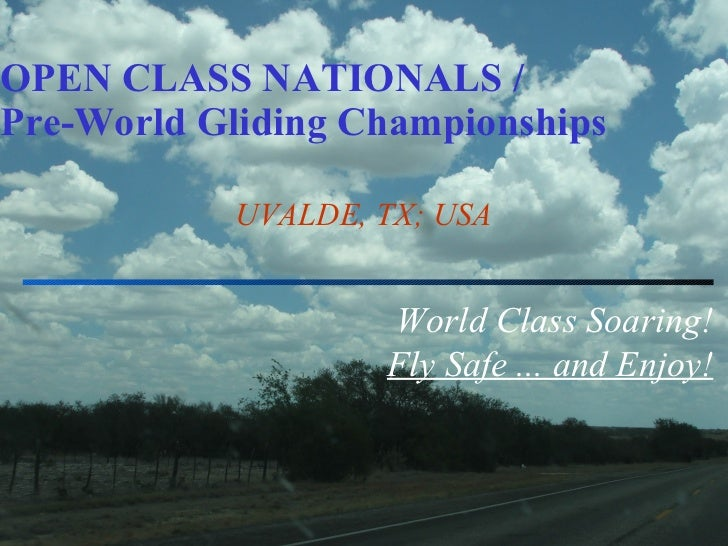 OPEN CLASS NATIONALS / Pre-World Gliding Championships UVALDE, TX; USA World Class Soaring! Fly Safe ... and Enjoy!