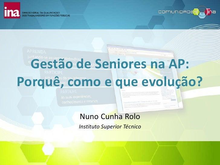 Gestão de Seniores na AP:Porquê, como e que evolução?         Nuno Cunha Rolo         Instituto Superior Técnico