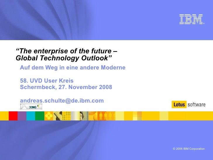 """"""" The enterprise of the future –  Global Technology Outlook"""" <ul><ul><li>Auf dem Weg in eine andere Moderne </li></ul></ul..."""
