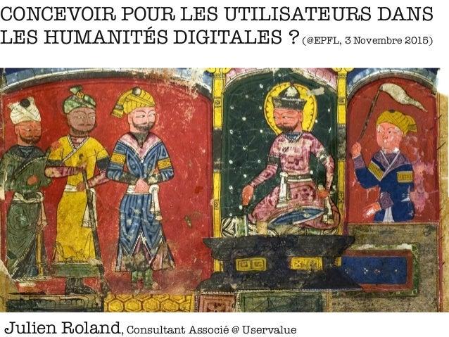 © 2015 USERVALUE | WE OPTIMIZE YOUR CUSTOMER EXPERIENCE I 1 Julien Roland, Consultant Associé @ Uservalue  CONCEVOIR POUR ...