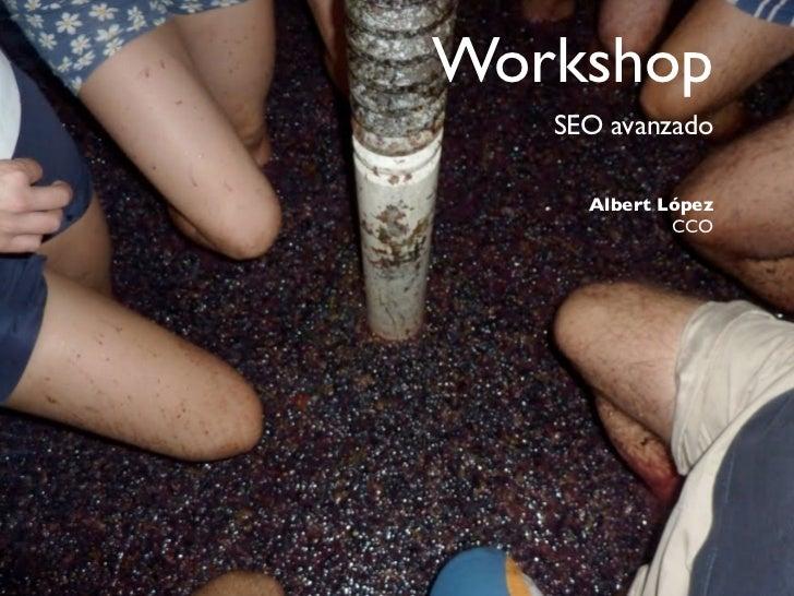 Workshop   SEO avanzado     Albert López             CCO