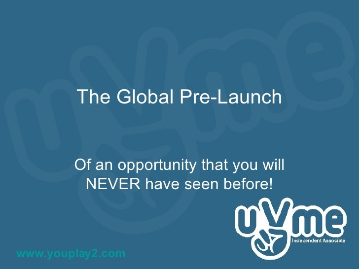 The Global Pre-Launch Of an opportunity that you will NEVER have seen before! www.youplay2.com