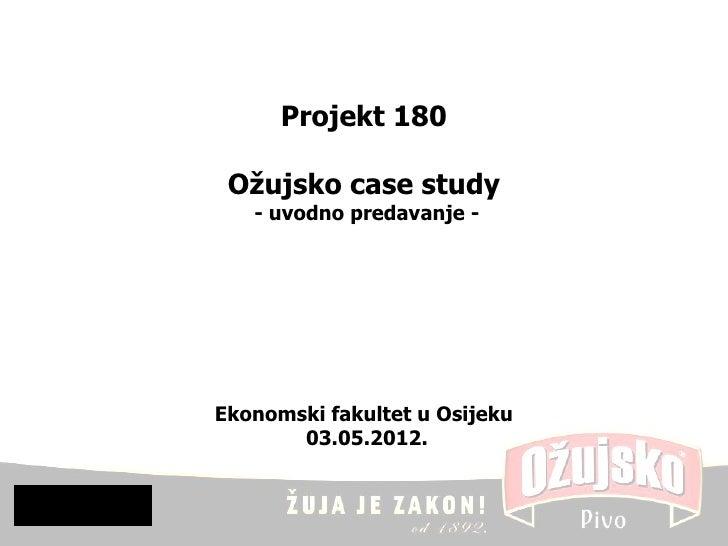 Projekt 180 Ožujsko case study   - uvodno predavanje -Ekonomski fakultet u Osijeku       03.05.2012.