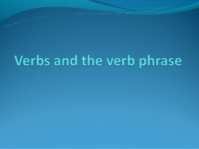 Major verb classesThe term VERB is used in two senses:(a) the verb is one of the elements in clause structure, like the ...