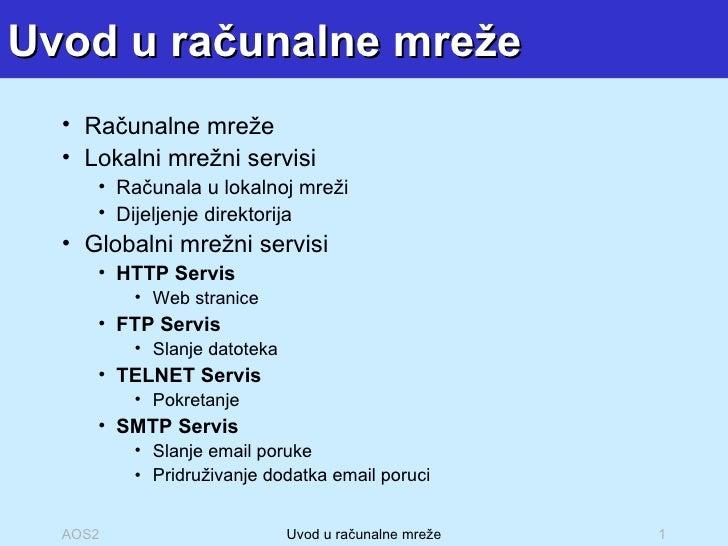 Uvod u računalne mreže <ul><ul><li>Računalne mreže </li></ul></ul><ul><ul><li>Lokalni mrežni servisi </li></ul></ul><ul><u...