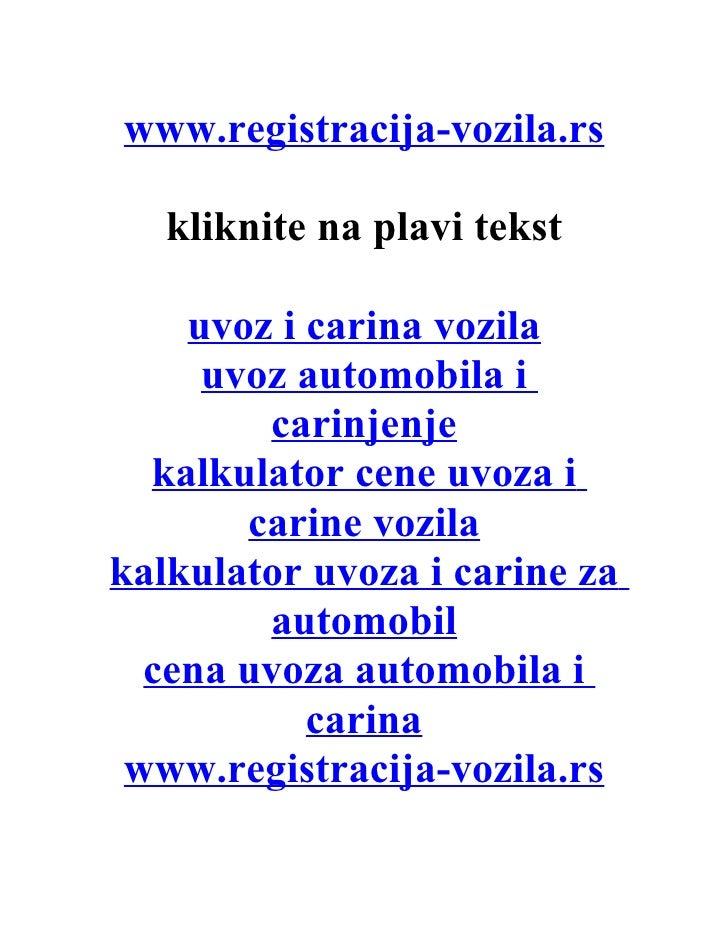 www.registracija-vozila.rs   kliknite na plavi tekst    uvoz i carina vozila     uvoz automobila i        carinjenje  kalk...