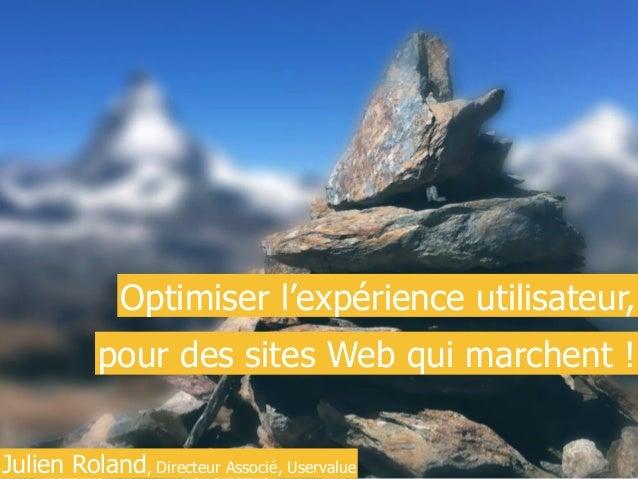 © 2015 USERVALUE   NOUS OPTIMISONS VOTRE EXPÉRIENCE UTILISATEUR I 1 Julien Roland, Directeur Associé, Uservalue Optimiser ...