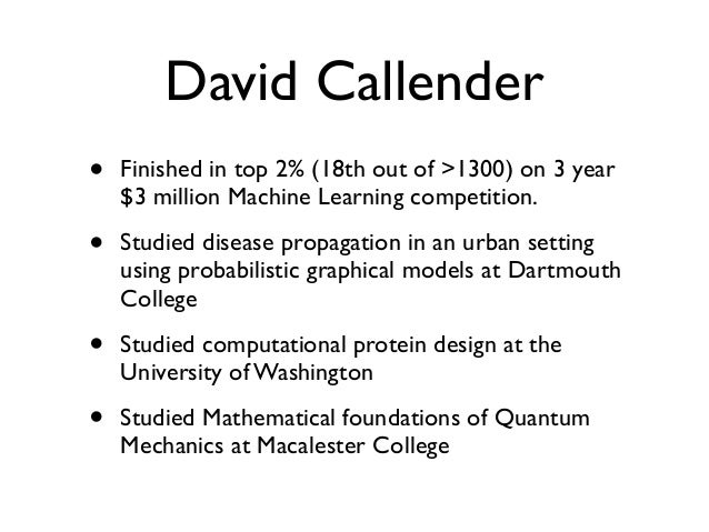 David Callender • Finished in top 2% (18th out of >1300) on 3 year $3 million Machine Learning competition. • Studied dise...