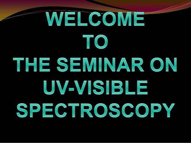 SEMINAR                       ON                    UV-VISIBLE                  SPECTROSCOPY                           UND...