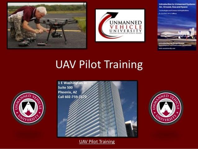 UAV Pilot Training UAV Pilot Training 1 E Washington St Suite 500 Phoenix, AZ Call 602-759-7372