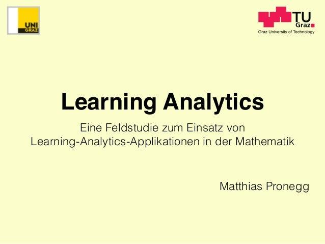 Learning Analytics Eine Feldstudie zum Einsatz von Learning-Analytics-Applikationen in der Mathematik Matthias Pronegg