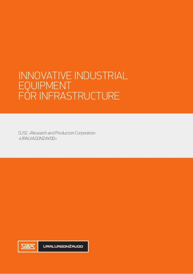 INNOVATIVE INDUSTRIALEQUIPMENTFOR INFRASTRUCTUREOJSC «Research and Production Corporation«URALVAGONZAVOD»