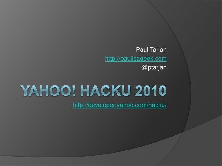 Yahoo! HackU 2010<br />Paul Tarjan<br />http://paulisageek.com<br />@ptarjan<br />http://developer.yahoo.com/hacku/<br />