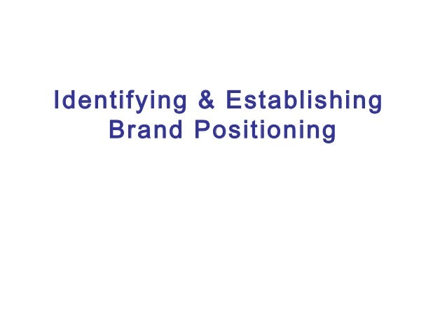 Identifying & Establishing Brand Positioning
