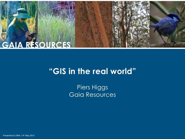 "GAIA RESOURCES                                  ""GIS in the real world""                                         Piers Higg..."