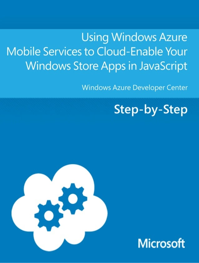 Using Windows Azure Mobile Servicesto Cloud-Enable your Windows StoreApps in JavaScriptWindows Azure Developer CenterSumma...