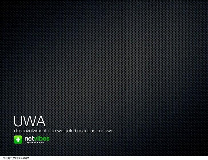 UWA           desenvolvimento de widgets baseadas em uwa     Thursday, March 5, 2009