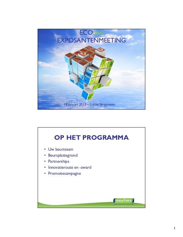 ECOnext        EXPOSANTENMEETING            18 januari 2013 – Lobke Vergauwen       OP HET PROGRAMMA•   Uw beursteam•   Be...