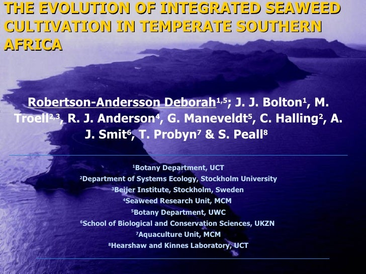 THE EVOLUTION OF INTEGRATED SEAWEED CULTIVATION IN TEMPERATE SOUTHERN AFRICA Robertson-Andersson Deborah 1,5 ;  J. J. Bolt...
