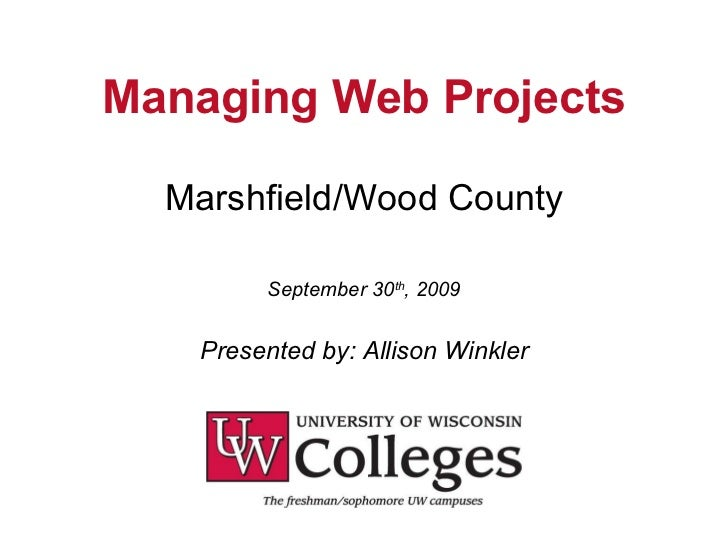 Managing Web Projects Marshfield/Wood County September 30 th , 2009 Presented by: Allison Winkler