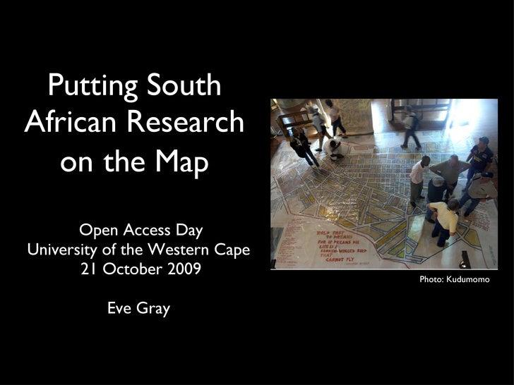 Putting South African Research on   the Map <ul><li>Open Access Day </li></ul><ul><li>University of the Western Cape  </li...
