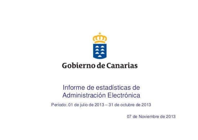 Informe de estadísticas de Administración Electrónica Periodo: 01 de julio de 2013 – 31 de octubre de 2013 07 de Noviembre...