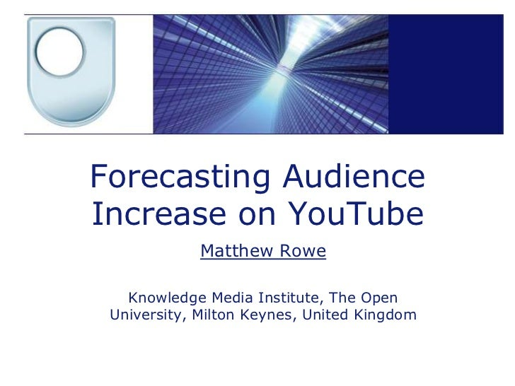 Forecasting Audience Increase on YouTube<br />Matthew Rowe<br />Knowledge Media Institute, The Open University, Milton Key...