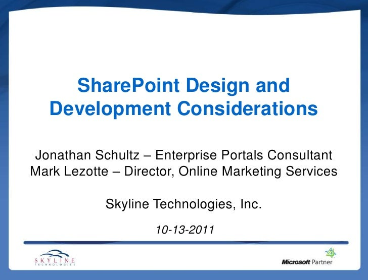 SharePoint Design and   Development ConsiderationsJonathan Schultz – Enterprise Portals ConsultantMark Lezotte – Director,...