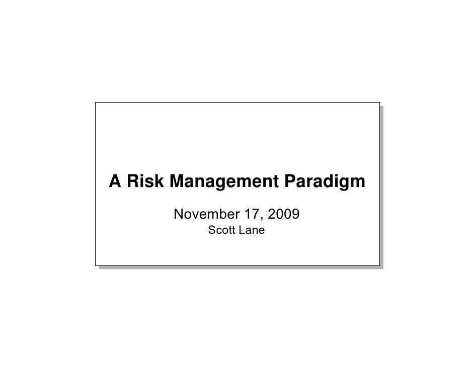 A Risk Management Paradigm       November 17, 2009           Scott Lane