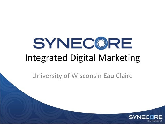 Integrated Digital Marketing University of Wisconsin Eau Claire