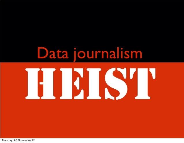 Data journalism              HEISTTuesday, 20 November 12