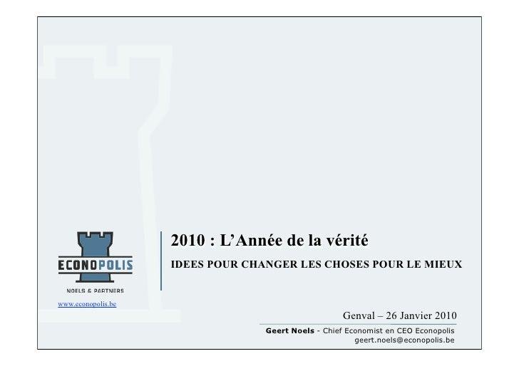 2010 : L'Année de la vérité                     IDEES POUR CHANGER LES CHOSES POUR LE MIEUX   www.econopolis.be           ...