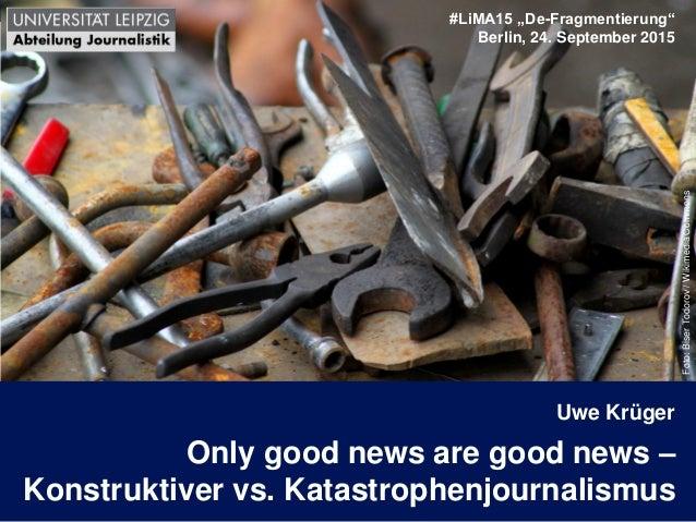 "Seite 1 Uwe Krüger: Konstruktiver Journalismus #LiMA15 ""De-Fragmentierung"" Berlin, 24. September 2015 Foto:BiserTodorov/Wi..."