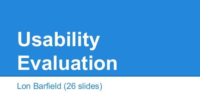 Usability Evaluation Lon Barfield (26 slides)