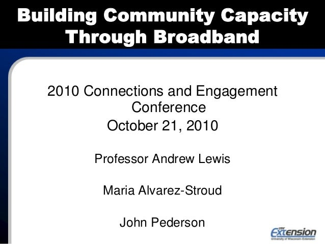 2010 Connections and Engagement Conference October 21, 2010 Professor Andrew Lewis Maria Alvarez-Stroud John Pederson Buil...