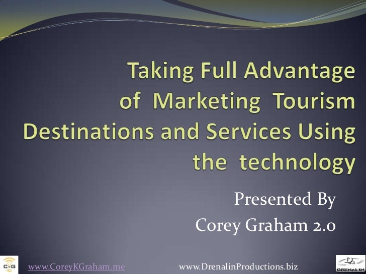 Taking Full Advantage of Marketing Tourism Destinations and ServicesUsing the technology<br />Presented By<br />Corey ...