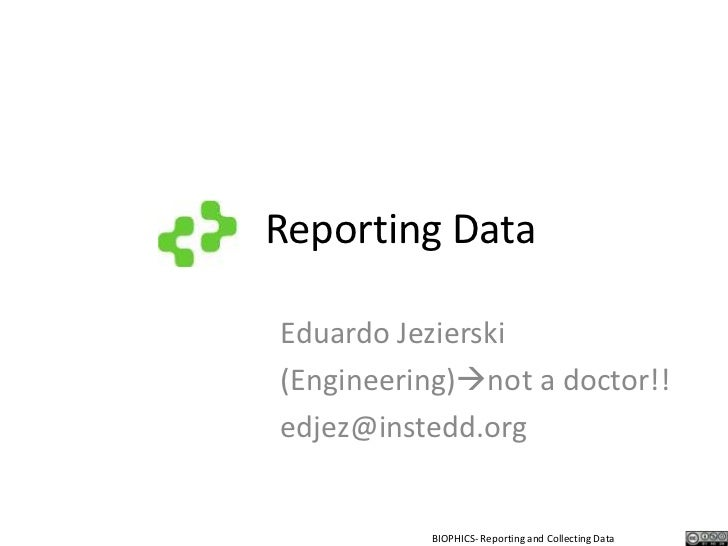 Reporting Data<br />Eduardo Jezierski<br />(Engineering)not a doctor!!<br />edjez@instedd.org<br />