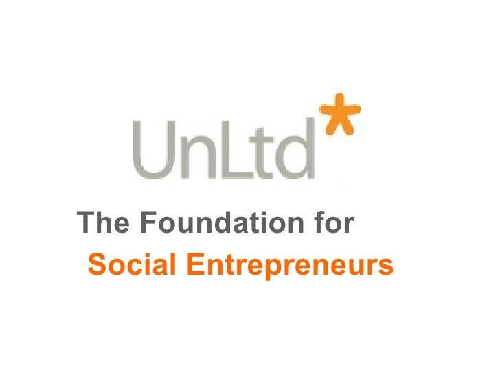 <ul><li>The Foundation for   </li></ul><ul><li>Social Entrepreneurs </li></ul>