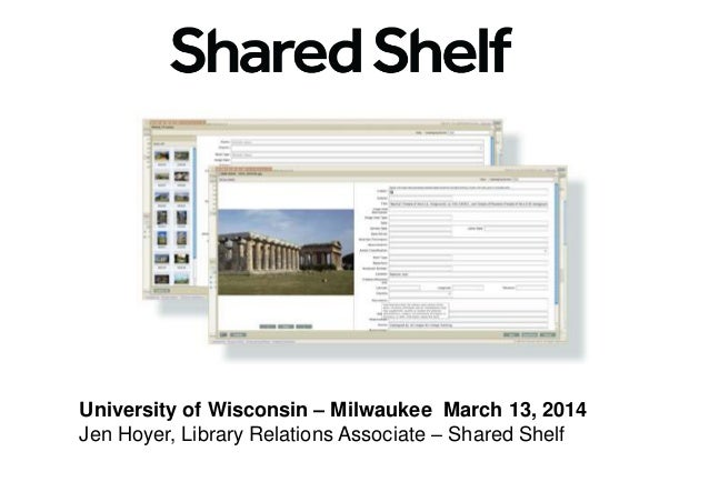 University of Wisconsin – Milwaukee March 13, 2014 Jen Hoyer, Library Relations Associate – Shared Shelf