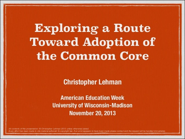 Exploring a Route Toward Adoption of the Common Core. University of Wisconsin-Madison, Christopher Lehman, American Education Week, November 20, 2013
