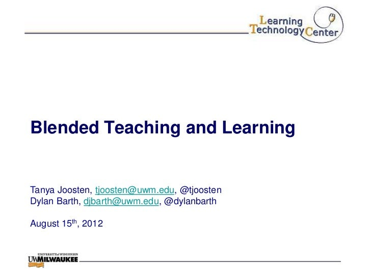 Blended Teaching and LearningTanya Joosten, tjoosten@uwm.edu, @tjoostenDylan Barth, djbarth@uwm.edu, @dylanbarthAugust 15t...