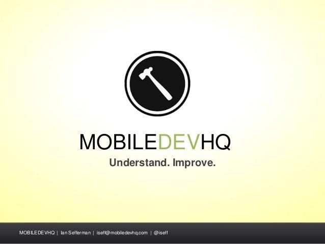 MOBILEDEVHQ                                    Understand. Improve.MOBILEDEVHQ | Ian Sefferman | iseff@mobiledevhq.com | @...