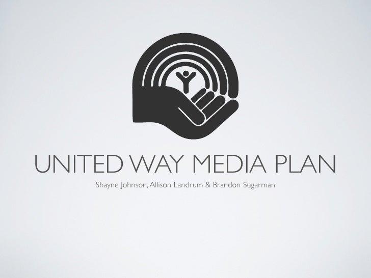 UNITED WAY MEDIA PLAN    Shayne Johnson, Allison Landrum & Brandon Sugarman