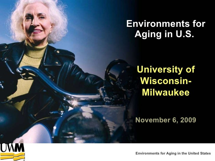 November 6, 2009 University of Wisconsin-Milwaukee Environments for Aging in U.S.